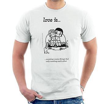 Love ønsker mange ting, men kun behøver hinanden Mænd 's T-Shirt
