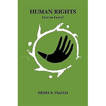 Human Rights - Fact Or Fancy? by Henry Babcock Veatch - 9780807133217