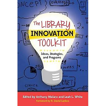 The Library Innovation Toolkit - Ideas - Strategies - and Programs by