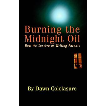 Burning the Midnight Oil - How We Survive as Writing Parents by Dawn C