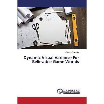 Dynamic Visual Variance for Believable Game Worlds by Crumpler Clinto