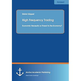 High Frequency Trading - Economic Necessity or Threat to the Economy?