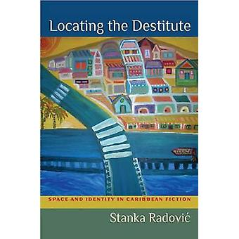 Locating the Destitute  Space and Identity in Caribbean Fiction by Stanka Radovic