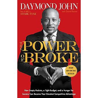 BrokeIn voima Kuinka tyhjät taskut tiukka budjetti ja menestyksen nälkä voivat tulla suurimmaksi kilpailueduksesi Daymond John & Daniel Paisnerilta