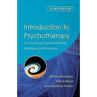 Introduction to Psychotherapy  An Outline of Psychodynamic Principles and Practice Fourth Edition by Bateman & Anthony
