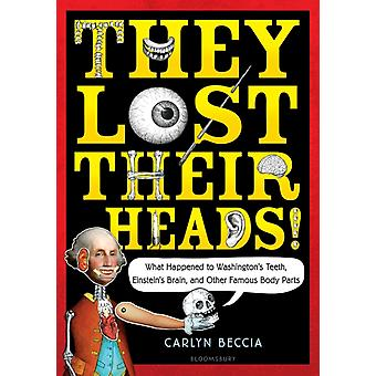 They Lost Their Heads  What Happened to Washingtons Teeth Einsteins Brain and Other Famous Body Parts by Carlyn Beccia