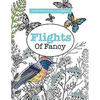 Really RELAXING Colouring Book 5 Flights Of Fancy  A Winged Journey Through Pattern and Colour by James & Elizabeth