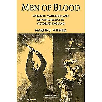 Men of Blood : Violence, Manliness, and Criminal Justice in Victorian England