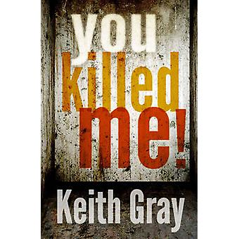 You Killed Me by Keith Gray