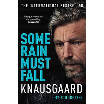 Alcuni Rain Must Fall - mia lotta da Karl Ove Knausgaard - Don Bartlet