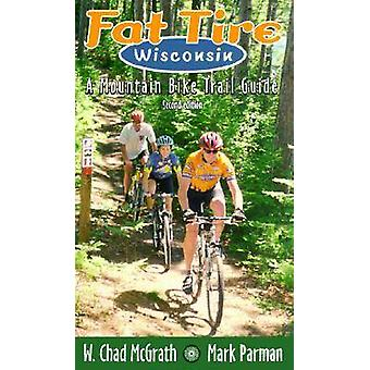 Fat Tire Wisconsin - A Mountain Bike Trail Guide by W.Chad Mcgrath - M
