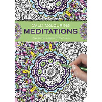 Calm Colouring - Meditations - 100 Creative Designs to Colour in by Sou