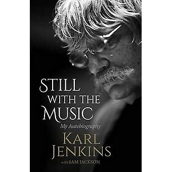 Still with the Music - My Autobiography by Karl Jenkins - Sam Jackson