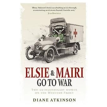 Elsie and Mairi Go to War - Two Extraordinary Women on the Western Fro