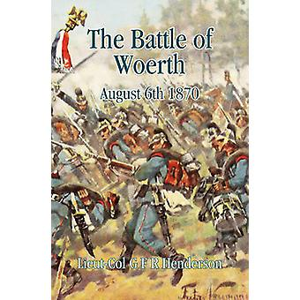 The Battle of Woerth - August 6th 1870 by G. F. R. Henderson - 9781909