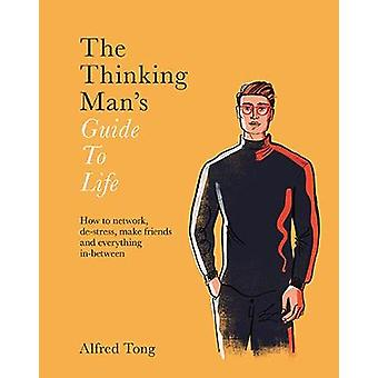 The Thinking Man's Guide to Life - How to network - de-stress - make f