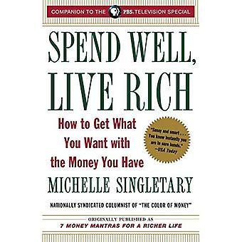 Spenderar väl, Live Rich: Hur att få vad du vill med pengar du har