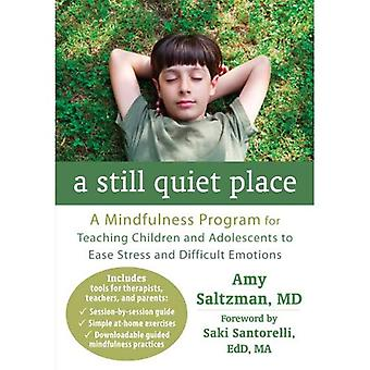 A Still Quiet Place: A Mindfulness Program for Teaching Children and Adolescents to Ease Stress and Difficult...