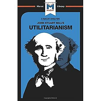 Utilitarianism (The Macat Library)