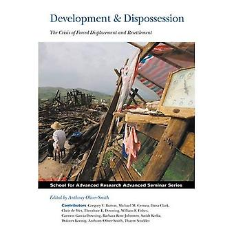 Development & Dispossession: The Crisis of Forced Displacement and Resettlement (School for Advanced Research Advanced Seminar)