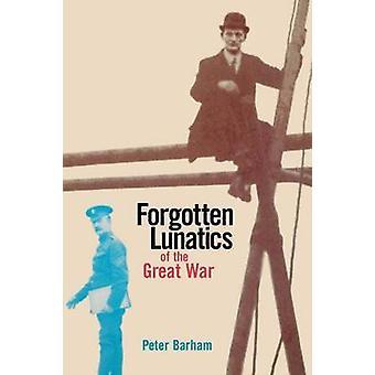 Forgotten Lunatics of the Great War by Barham & Peter