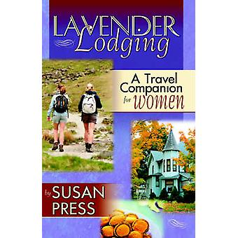 Lavender Lodging A Travel Companion for Women by Press & Susan