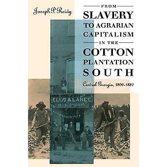 From Slavery to Agrarian Capitalism in de Cotton Plantation Zuid-centraal Georgië 18001880 door Reidy & Joseph P.