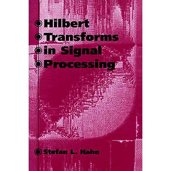 Hilbert Transforms in Signal Processing by Hahn & Stefan L.