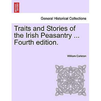 Træk og historier om de irske bønder... Fjerde udgave. af Carleton & William