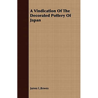 A Vindication Of The Decorated Pottery Of Japan by L.Bowes & James