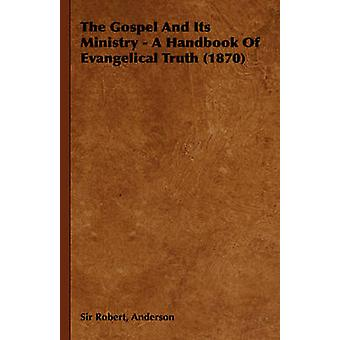 The Gospel and Its Ministry  A Handbook of Evangelical Truth 1870 by Anderson & Robert