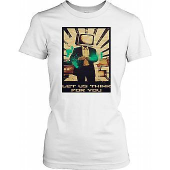 Deixe-nos pensar por você - pensei que o controle estado policial feminina T-Shirt