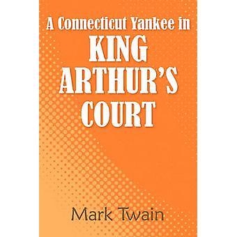 A Connecticut Yankee in King Arthurs Court by Twain & Mark