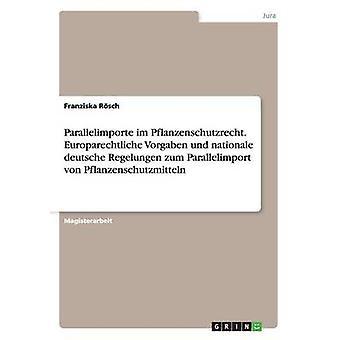 Parallelimporte im Pflanzenschutzrecht. Europarechtliche Vorgaben und nationale deutsche Regelungen zum Parallelimport von Pflanzenschutzmitteln af Rsch & Franziska