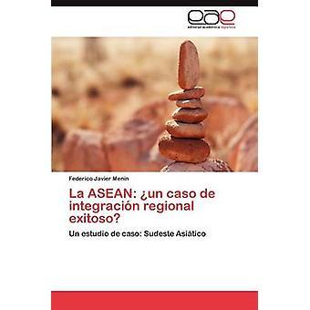 La ASEAN Un Caso de Integracion Regional Exitoso by Menin & Federico Javier