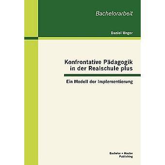 Konfrontative Pdagogik in der Realschule plus Ein Modell der Implementierung da Daniel & Unger