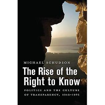 The Rise of the Right to Know - Politics and the Culture of Transparen
