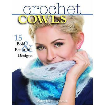 Crochet Cowls - 15 Bold & Beautiful Designs by Sharon Hernes Silverman