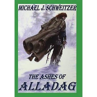 The Ashes of Alladag - The Unending War Trilogy - Book 2 by Michael J.