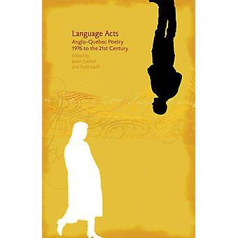 Language Acts - Anglo-Qubec Poetry 1976 to the 21st Century by Jason C