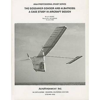 Gossamer Condor and Albatross - A Case Study in Aircraft Design by J D