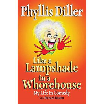 Like a Lampshade in a Whorehouse by Phyllis Diller - 9781585424764 Bo