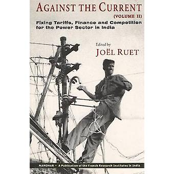Against the Current - Volume II - Fixing Tariffs - Finance & Competitio