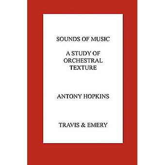 Sounds of Music. A Study of Orchestral Texture. Sounds of the Orchestra by Hopkins & Antony