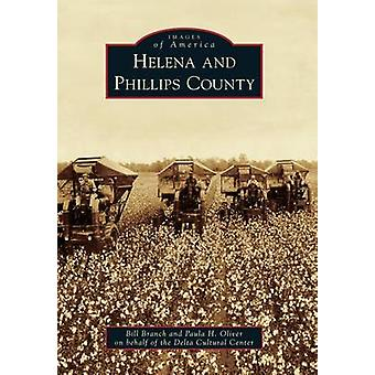 Helena and Phillips County by Bill Branch - Paula H Oliver - 97807385