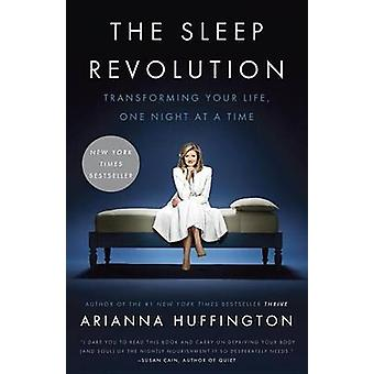 The Sleep Revolution - Transforming Your Life - One Night at a Time by