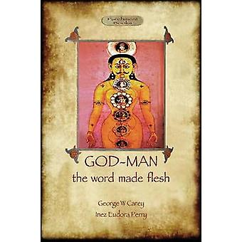 GodMan The Word Made Flesh by Carey & George W.
