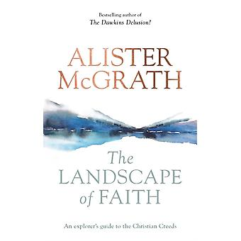 The Landscape of Faith An Explorers Guide To The Christian Creeds by McGrath & Alister