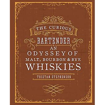 Curious Bartender An Odyssey of Malt Bourbon  Rye Whiskie by Tristan Stephenson