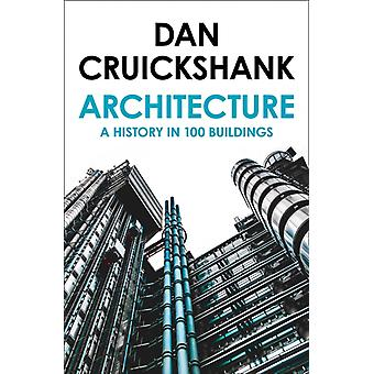 History of Architecture in 100 Buildings by Dan Cruickshank
